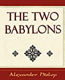 Hislop, Alexander: The Two Babylons