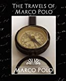 Marco Polo: The Travels of Marco Polo (New Edition)
