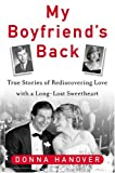 Hanover, Donna: My Boyfriend's Back: True Stories Of Rediscovering Love With Long-Lost Sweetheart