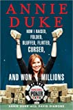 Diamond, David: Annie Duke: How I Raised, Folded, Bluffed, Flirted, Cursed and Won Millions at the World Series of Poker