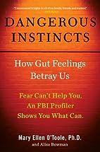 Dangerous Instincts: How Gut Feelings Betray…