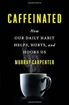 Caffeinated: How Our Daily Habit Helps,…