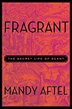 Fragrant: The Secret Life of Scent by Mandy…