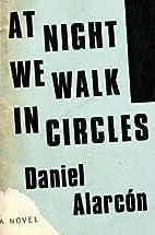 At Night We Walk in Circles: A Novel by…
