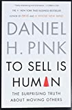 Pink, Daniel H.: To Sell Is Human: The Surprising Truth About Moving Others