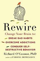 Rewire: Change Your Brain to Break Bad…