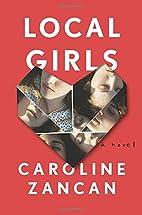 Local Girls: A Novel by Caroline Zancan