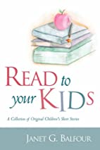 Read to Your Kids! by Janet G. Balfour