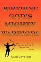 Birthing God's Mighty Warriors by Rachel…