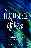 Harrop, John: In Trouble(s) Often