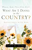 Lola M Autry: Please, God, I'm A City Girl. What Am I Doing In The Country?