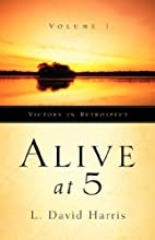 Alive at 5--Victory in Retrospect, Volume 1…