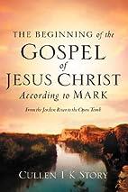 The Beginning of the Gospel of Jesus Christ…