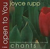 Joyce Rupp: I Open to You: Chants