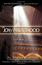 The Joy of Priesthood by Stephen J. Rossetti