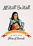 Julian of Norwich: All Will Be Well (30 Days with a Great Spiritual Teacher)