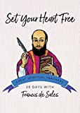 Francis de Sales: Set Your Heart Free (30 Days with a Great Spiritual Teacher)