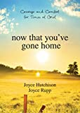 Hutchison, Joyce: Now That You've Gone Home: Courage and Comfort for Times of Grief