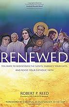 Renewed: Ten Ways to Rediscover the Saints,…