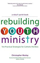 Rebuilding Youth Ministry: Ten Practical…