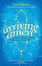 Arriving at Amen: Seven Catholic Prayers…