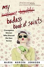 My Badass Book of Saints: Courageous Women…