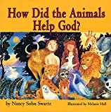 Swartz, Nancy Sohn: How Did The Animals Help God?