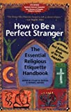 Magida, Arthur J.: How to Be a Perfect Stranger: The Essential Religious Etiquette Handbook