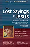 Smith, Andrew Phillip: The Lost Sayings of Jesus: Teachings from Ancient Christian, Jewish, Gnostic And Islamic Sources--Annotated & Explained