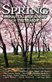Schmidt, Gary: Spring: A Spiritual Biography of the Season