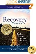 Recovery - The Sacred Art: The Twelve Steps as Spiritual Practice (The Art of Spiritual Living)