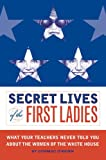 O&#39;Brien, Cormac: Secret Lives Of The First Ladies: What Your Teachers Never Told You About The Women of The White House