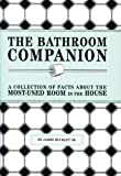 Buckley, James, Jr.: The Bathroom Companion: A Collection of Facts about the Most-Used Room in the House