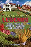 Stall, Sam: Suburban Legends: True Tales of Murder, Mayhem And Minivans