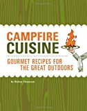 Donovan, Robin: Campfire Cuisine: Gourmet Recipes for the Great Outdoors