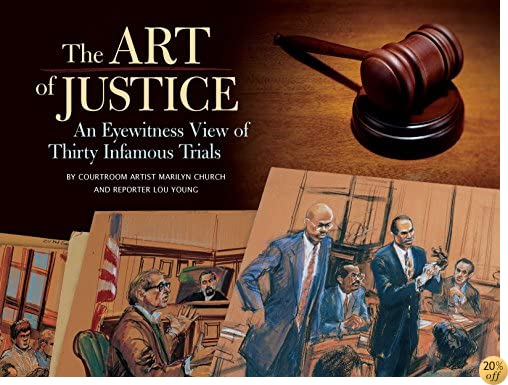 TArt of Justice: An Eyewitness View of Thirty Infamous Trials