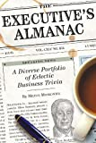 Moskowitz, Milton: The Executive's Almanac: A Diverse Portfolio of Eclectic Business Trivia
