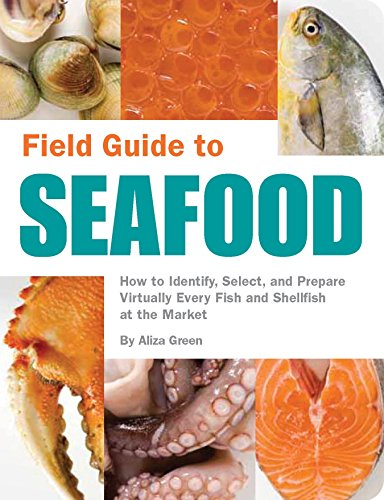 field-guide-to-seafood-how-to-identify-select-and-prepare-virtually-every-fish-and-shellfish-at-the-market