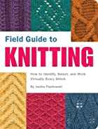 Field Guide to Knitting: How to Identify,…