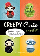 Creepy Cute Crochet: Zombies, Ninjas,…