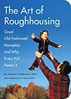 The Art of Roughhousing by Anthony T.&hellip;
