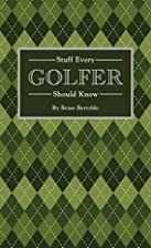 Stuff Every Golfer Should Know by Brian…