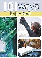 101 Ways to Enjoy God by Candy Paull