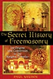 Naudon, Paul: The Secret History Of Freemasonry: Its Origins And Connection To The Knights Templar