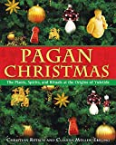 Ratsch, Christian: Pagan Christmas: The Plants, Spirits, And Rituals at the Origins of Yuletide