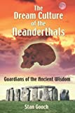 Gooch, Stan: The Dream Culture of the Neanderthals: Guardians of the Ancient Wisdom