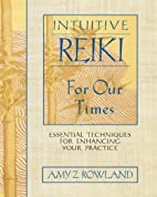 Intuitive Reiki for Our Times: Essential…