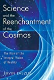 Laszlo, Ervin, 1932: Science And the Reenchantment of the Cosmos: The Rise of the Integral Vision of Reality