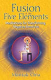 Chia, Mantak: Fusion of the Five Elements: Meditations for Transforming Negative Emotions