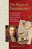 Churton, Tobias: The Magus of Freemasonry: The Mysterious Life of Elias Ashmole--scientist, Alchemist, And Founder of the Royal Society